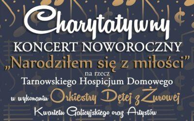 """Charytatywny Koncert Noworoczny """"Narodziłem się zmiłości"""" narzecz Tarnowskiego Hospicjum Domowego"""